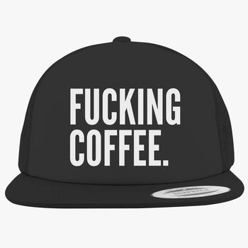 4995e178ab350 Fucking Coffee Foam Trucker Hat