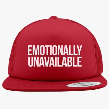 Emotionally Unavailable Foam Trucker Hat - Hatsline com
