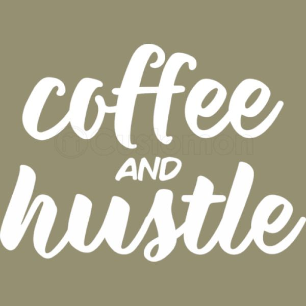 Coffee And Hustle Mom Boss Babe Boss Babe Coffee Funny