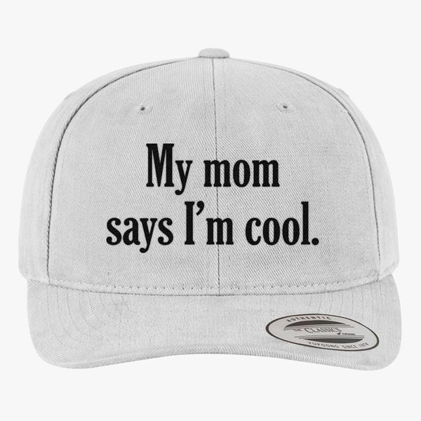 My Mom Says I m Cool Brushed Cotton Twill Hat - Embroidery +more a59760d36844