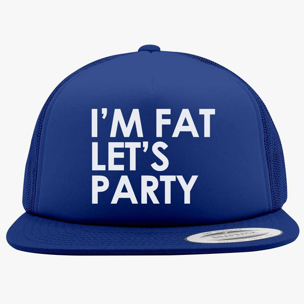 d15896140f6 I m fat Let s Party Foam Trucker Hat