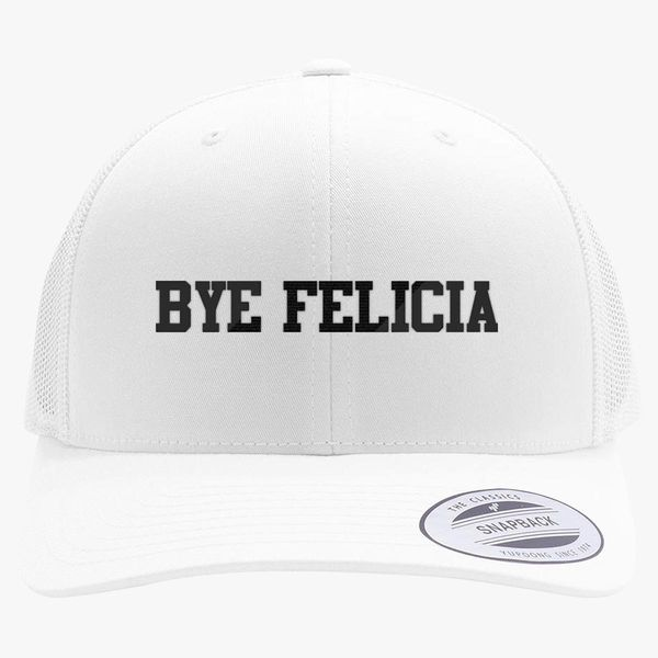 e64ea158 Bye Felicia Retro Trucker Hat (Embroidered) | Hatsline.com