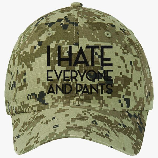8d12a2ed0b0 I Hate Everyone And Pants Ripstop Camouflage Cotton Twill Cap (Embroidered)
