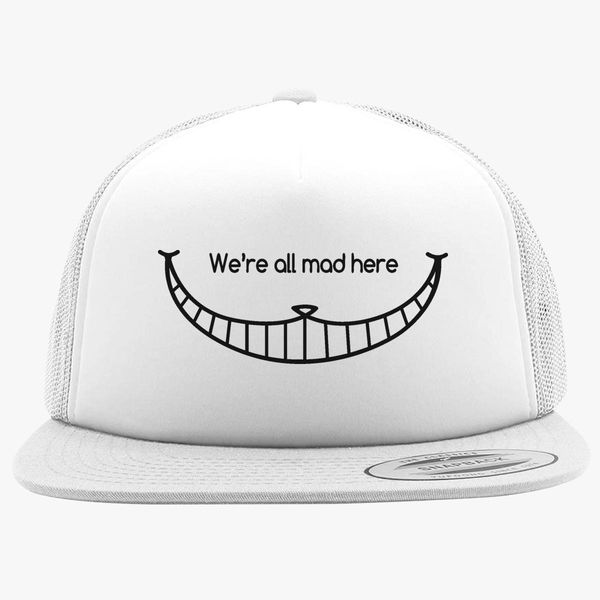 843e76b659909 We are all mad here - Cheshire Cat Foam Trucker Hat +more