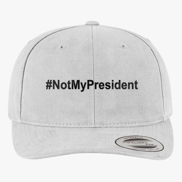 aa34849f6fe Not My President Brushed Cotton Twill Hat (Embroidered)