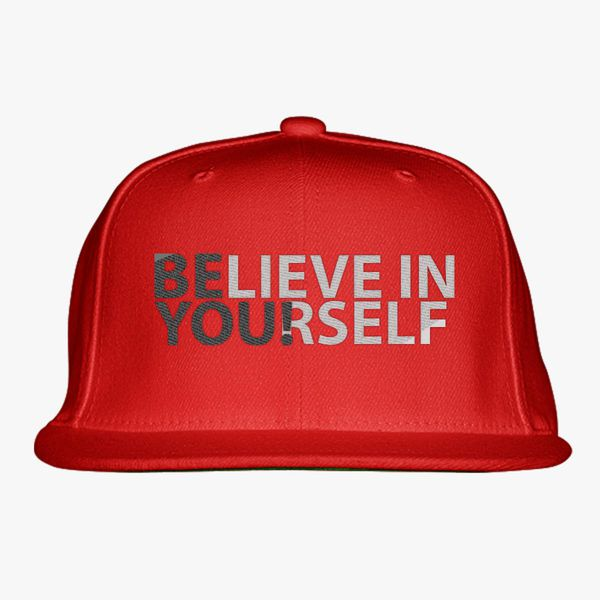 1fdeeb7b5 BELIEVE IN YOURSELF Snapback Hat (Embroidered) | Hatsline.com