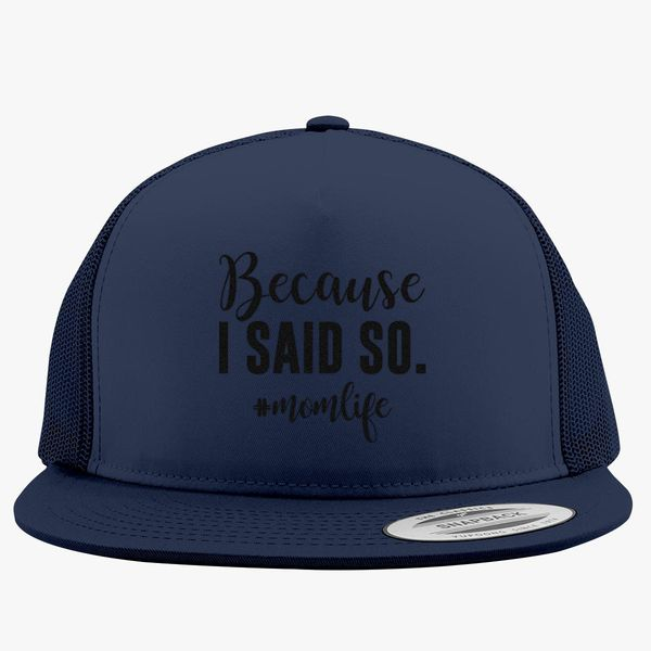 9998efad2 Because I Said So Funny Mom Life Shirt Trucker Hat (Embroidered) |  Hatsline.com