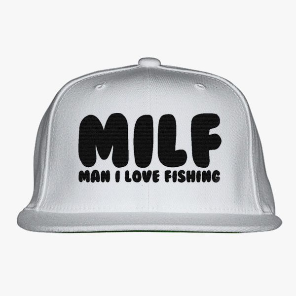 39d363d475d MILF- Man I Love Fishing Snapback Hat - Embroidery +more