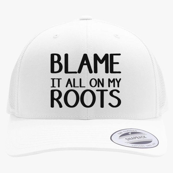 8799db5d3 Blame it all on my roots Retro Trucker Hat (Embroidered) | Hatsline.com