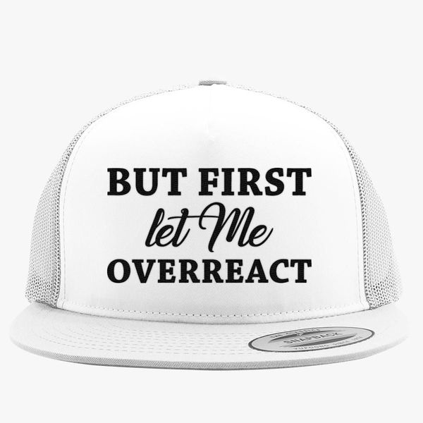But First Let Me Overreact Trucker Hat (Embroidered) | Hatsline com