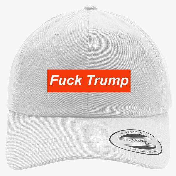 d0fbabc7f02 Fuck Trump Cotton Twill Hat - Embroidery +more