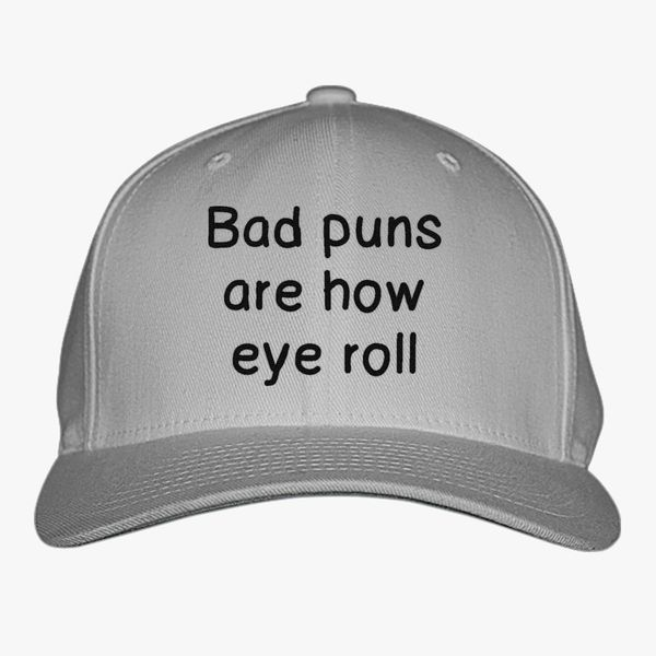 75c68651111 Bad Puns Are How Eye Roll Baseball Cap (Embroidered)