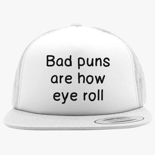 8672fc9dc70 Bad Puns Are How Eye Roll Foam Trucker Hat ...